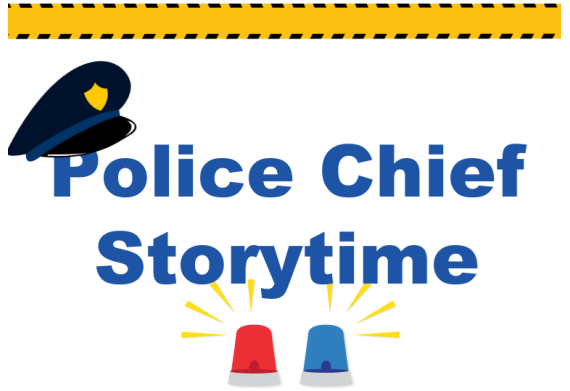 POLICE CHIEF STORYTIME THURSDAY FEBRUARY 21 AT 11:00 AM ALL AGES